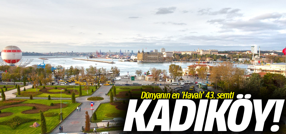 Dünyanın en 'Havalı' 43. semti Kadıköy!