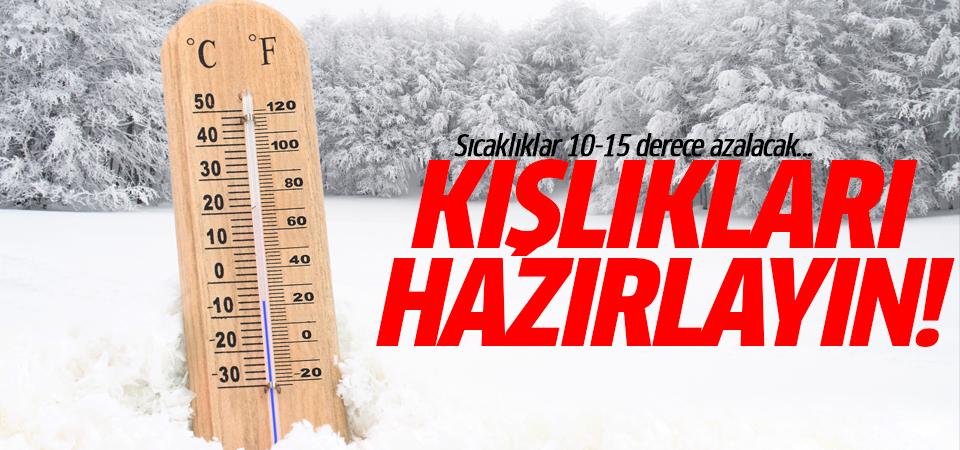 Kışlıkları hazırlayın! Sıcaklıklar 10-15 derece azalacak...