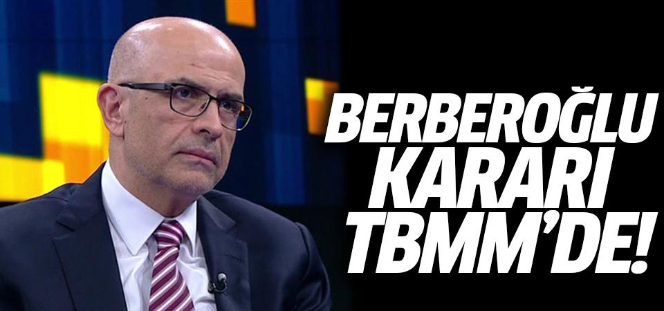 Berberoğlu kararı TBMM'de!