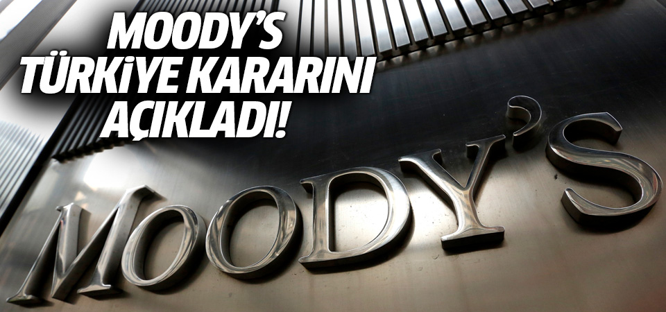Moody's, Türkiye için kararını açıkladı