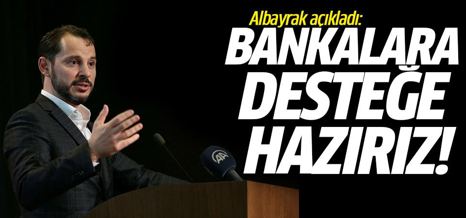 Albayrak açıkladı: Bankalara desteğe hazırız!