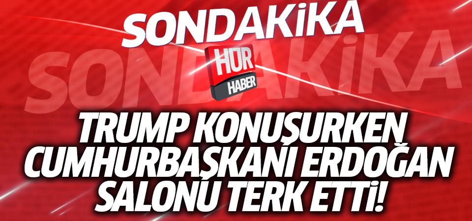 Trump konuşurken Cumhurbaşkanı Erdoğan salonu terk etti
