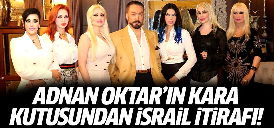 Adnan Oktar'ın kara kutusundan İsrail itirafı!