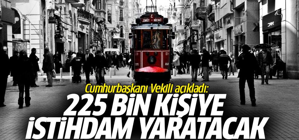 Cumhurbaşkanı Vekili açıkladı: 225 bin kişiye istihdam yaratacak