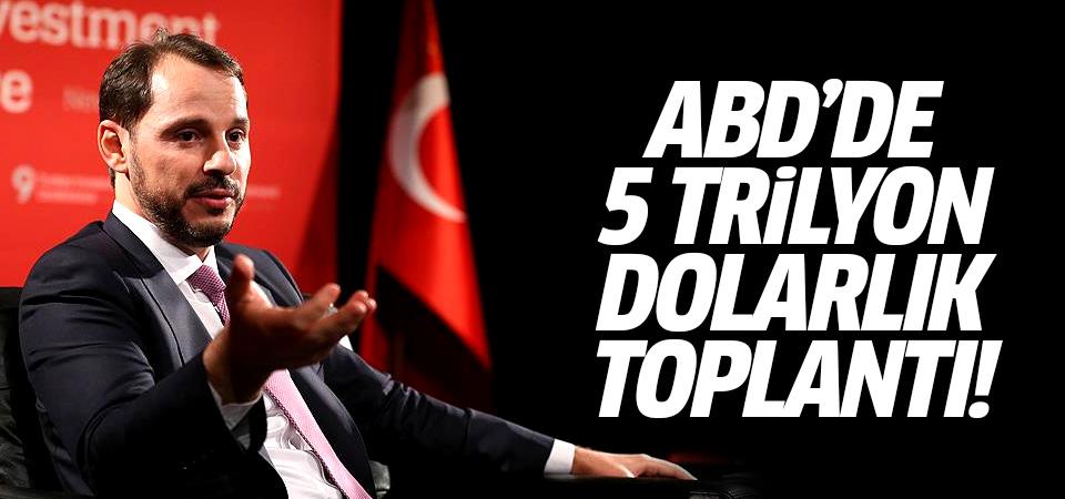 Berat Albayrak'tan ABD'de 5 trilyon dolarlık toplantı
