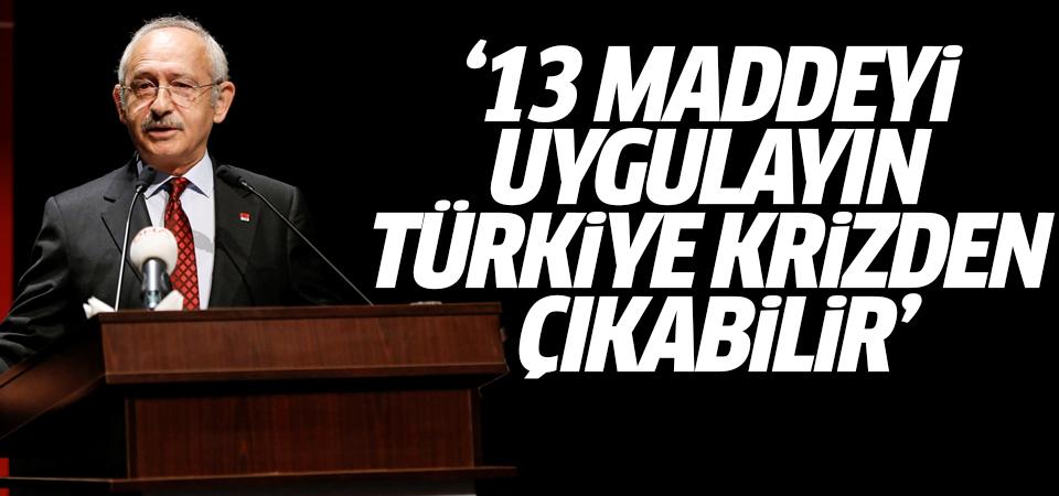 Kemal Kılıçdaroğlu: 13 maddeyi uygulayın Türkiye krizden çıkabilir