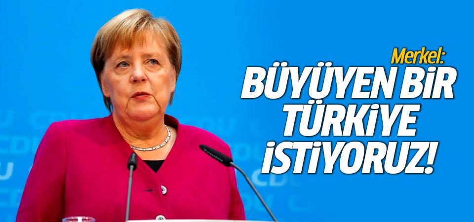 Merkel: Büyüyen bir Türkiye istiyoruz!