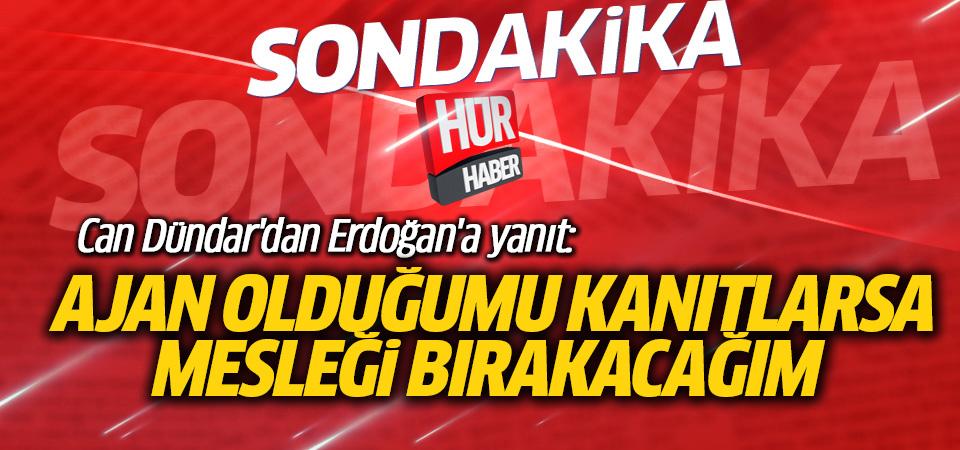 Can Dündar'dan Erdoğan'a yanıt: Ajan değil gazeteciyim