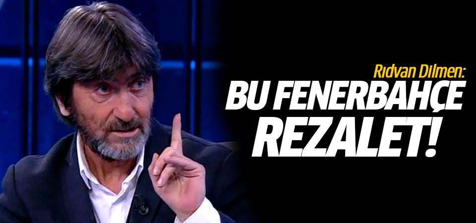 Rıdvan Dilmen: Bu Fenerbahçe rezalet!
