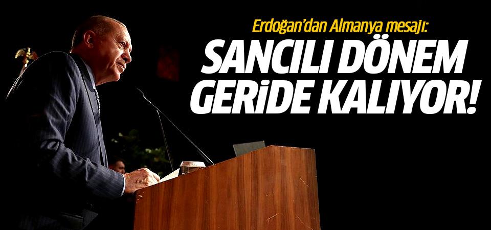 Erdoğan'dan Almanya mesajı: Sancılı dönem artık geride kalıyor