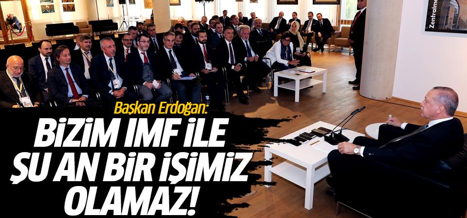 Erdoğan: Bizim IMF ile şu an herhangi bir işimiz olamaz...