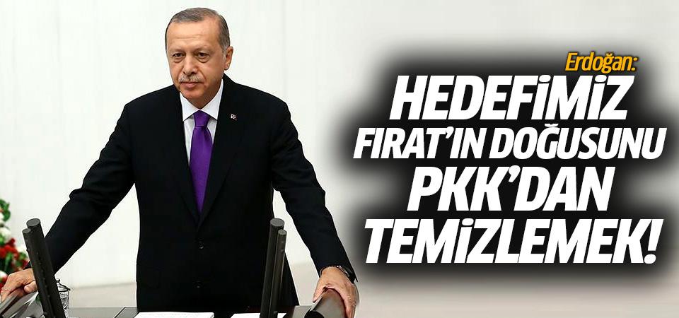 Erdoğan: Hedefimiz Fırat'ın Doğusunu PKK'dan temizlemek!