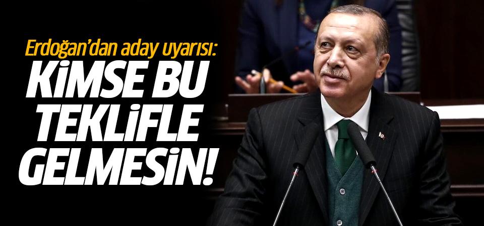 Erdoğan'dan aday uyarısı: Kimse bu teklifle gelmesin
