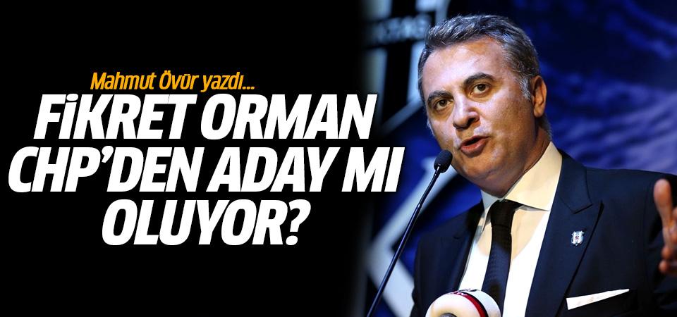 Fikret Orman CHP'den aday mı oluyor? Mahmut Övür yazdı...