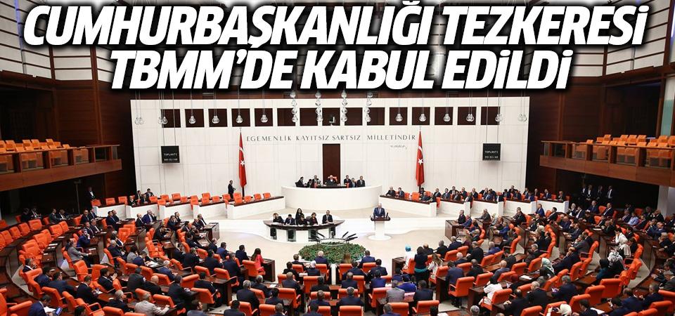 Cumhurbaşkanlığı Tezkeresi TBMM'de kabul edildi