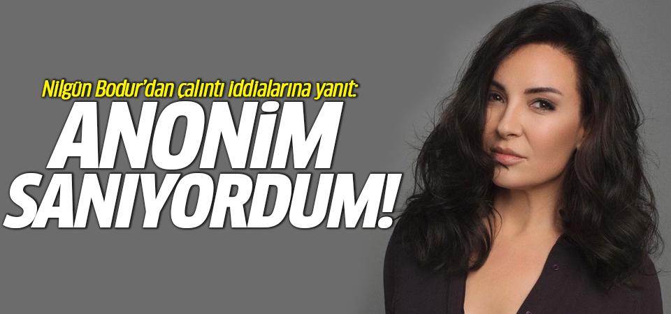Nilgün Bodur'dan çalıntı iddialarına yanıt: Anonim sanıyordum