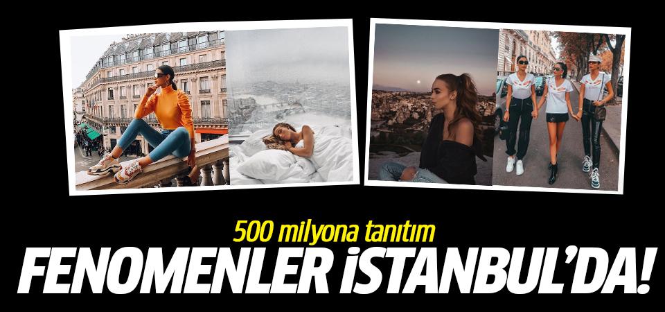 Fenomenler İstanbul'da! 500 milyona tanıtım