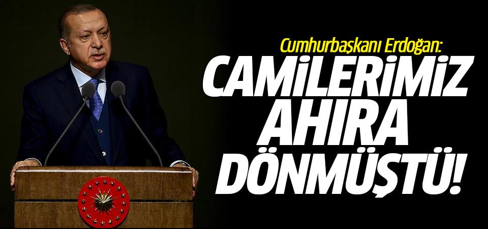 Cumhurbaşkanı Erdoğan: Camilerimiz ahıra dönmüştü!