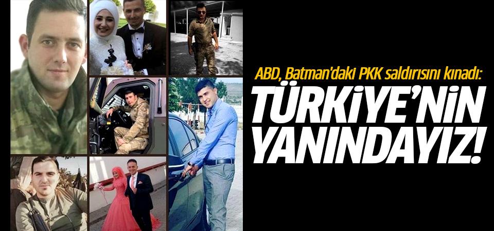 ABD, Batman'daki PKK saldırısını kınadı: Türkiye'nin yanındayız!