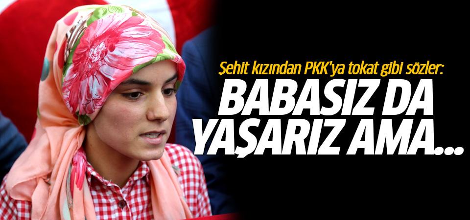 Şehit kızı: Babasız da yaşarız ama vatansız yaşayamayız!