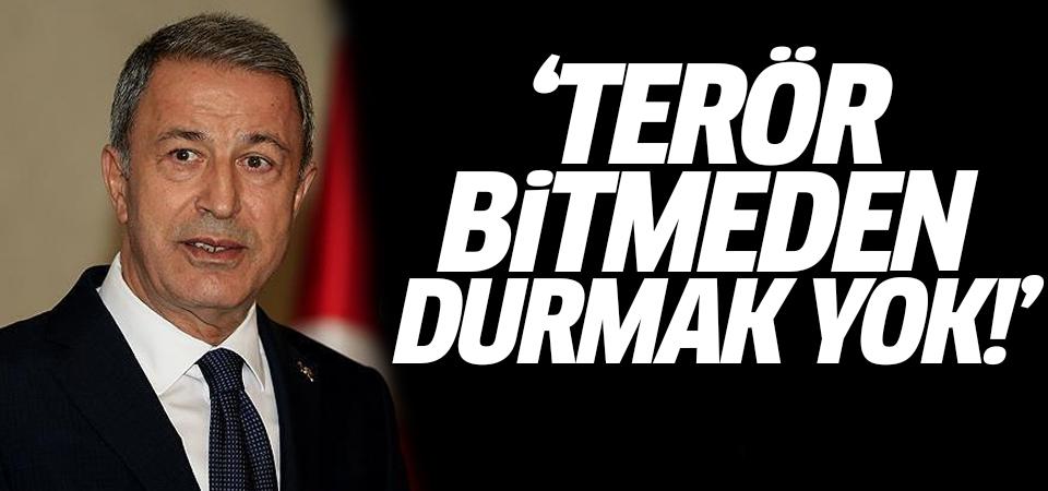 Milli Savunma Bakanı Akar: Terör bitmeden durmak yok!
