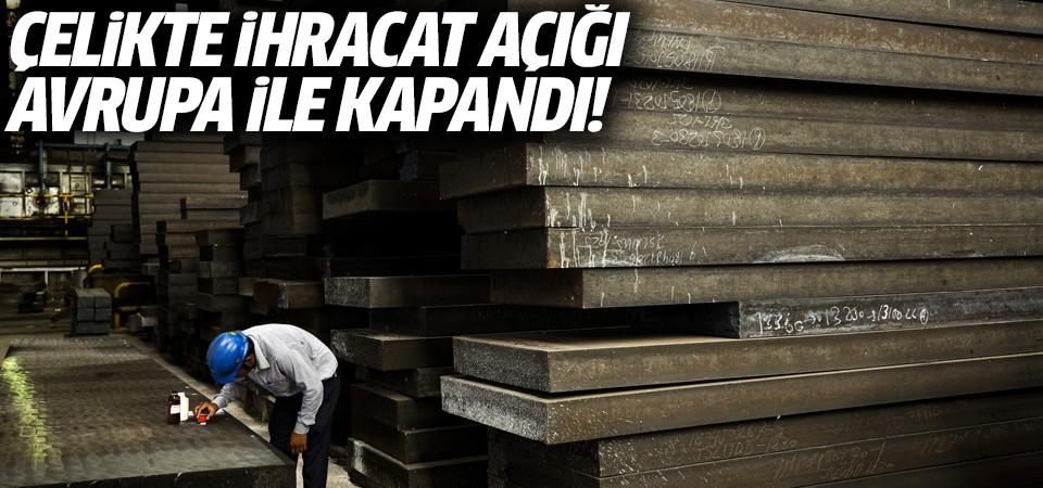 Çelikte ihracat açığı Avrupa ile kapandı!