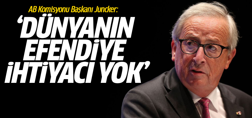 AB Komisyonu Başkanı Juncker: Dünyanın efendiye ihtiyacı yok