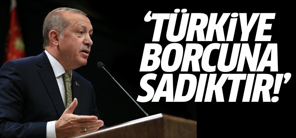 Erdoğan: Türkiye borcuna sadıktır!