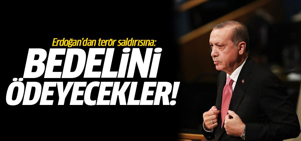 Erdoğan'dan terör saldırısına: Bedelini ödeyecekler!