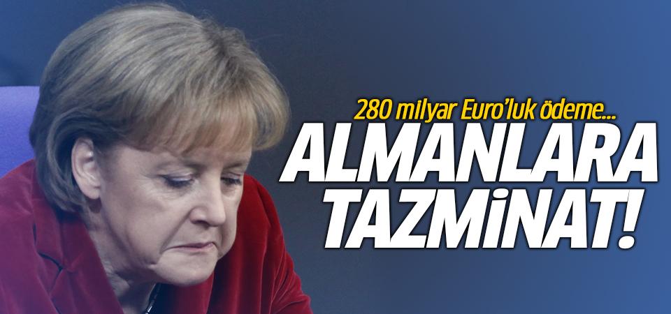 Almanlara tazminat! 280 milyar Euro'luk ödeme...