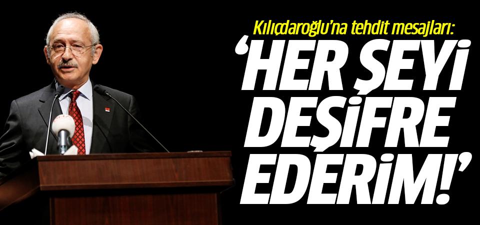 Kılıçdaroğlu'na tehdit mesajları: Her şeyi deşifre ederim!