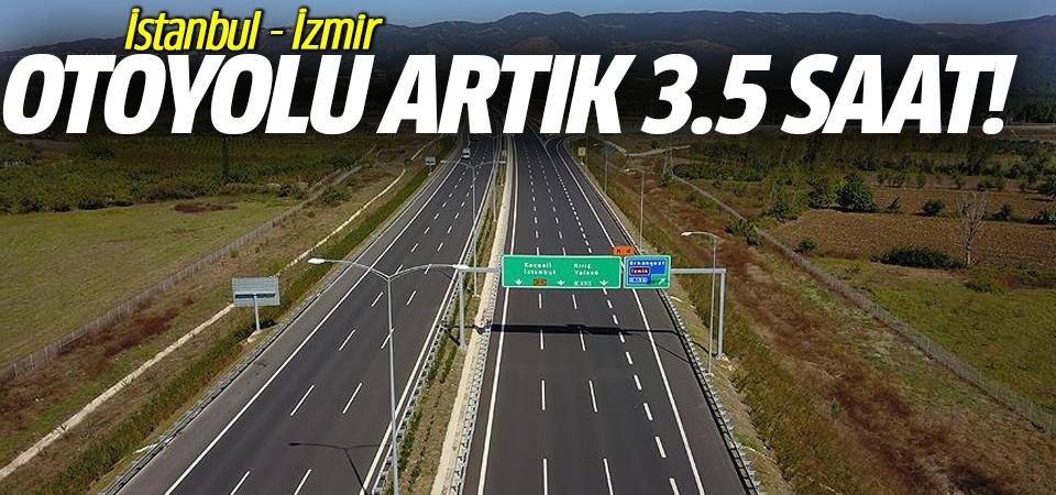 İstanbul-İzmir otoyolu artık 3.5 saat!