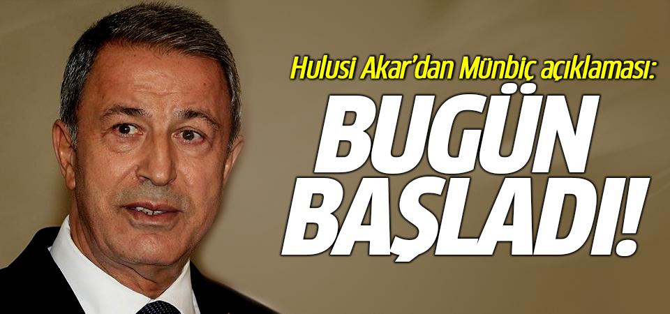 Hulusi Akar'dan Münbiç açıklaması: Bugün başladı!
