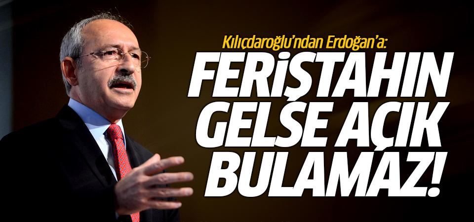 Kılıçdaroğlu'ndan Erdoğan'a: Feriştahın gelse açık bulamaz!