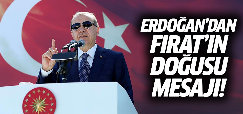 Erdoğan'dan flaş mesaj: Çok yakında Fırat'ın doğusu...