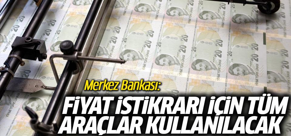 Merkez Bankası: Fiyat istikrarı için tüm araçlar kullanılacak
