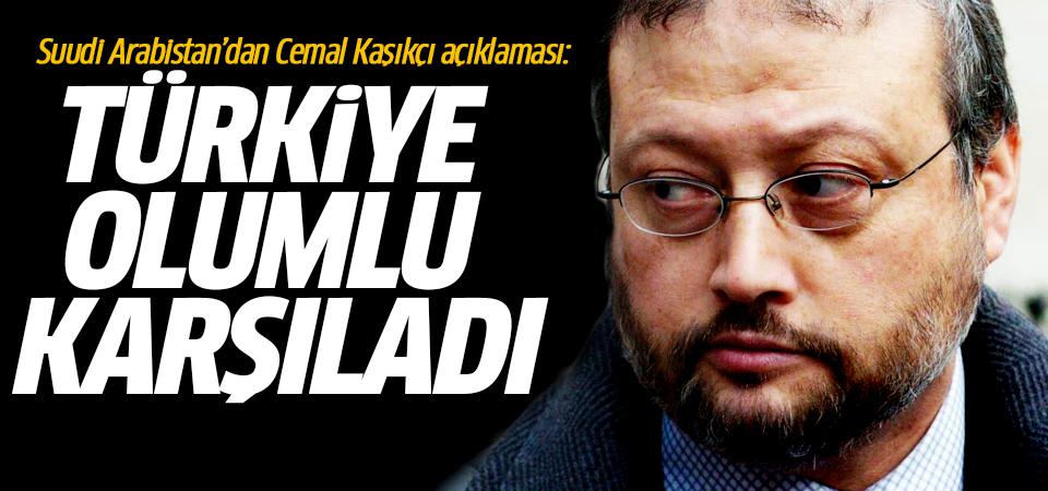 Suudi Arabistan'dan Cemal Kaşıkçı açıklaması: Türkiye olumlu karşıladı