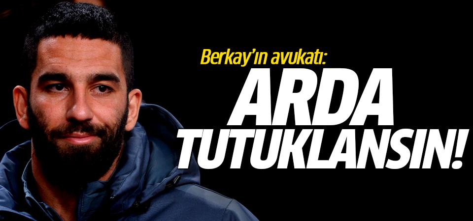Berkay'ın avukatı: Arda tutuklansın!
