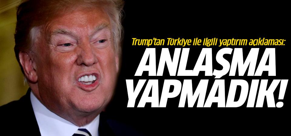 Trump'tan Türkiye ile ilgili yaptırım açıklaması: Anlaşma yapmadık!