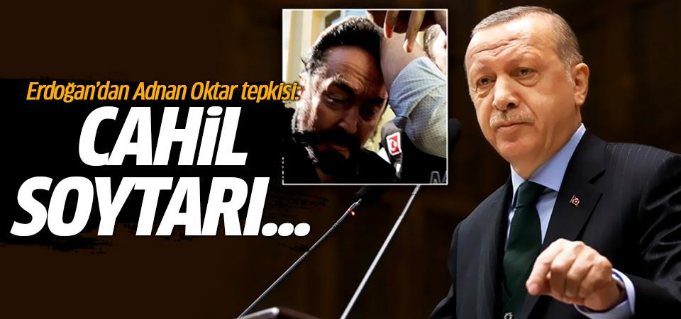 Erdoğan'dan Adnan Oktar tepkisi: Cahil, soytarı...