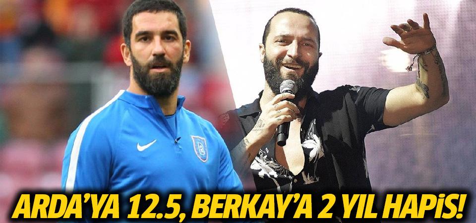 Arda Turan'a 12.5, Berkay'a 2 yıl hapis talebi