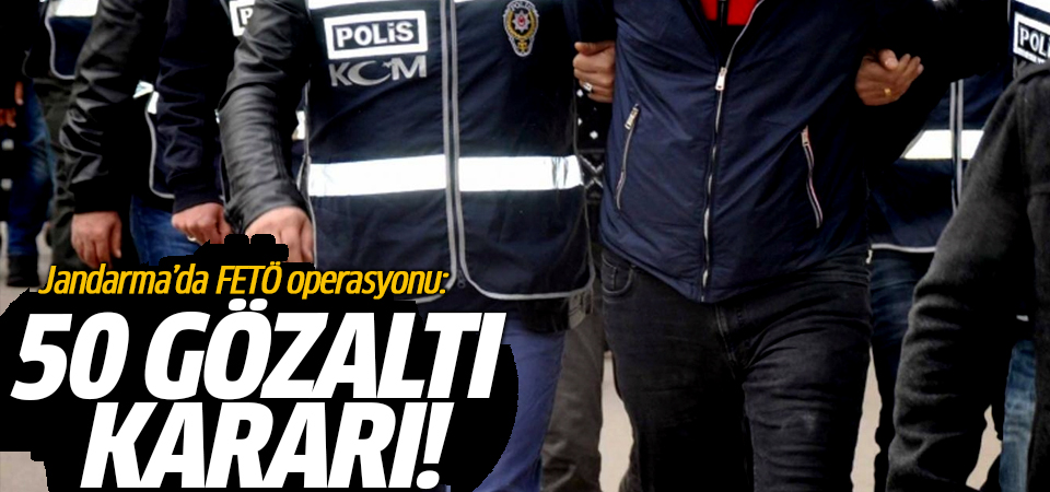 Jandarma'da FETÖ operasyonu: 50 gözaltı kararı