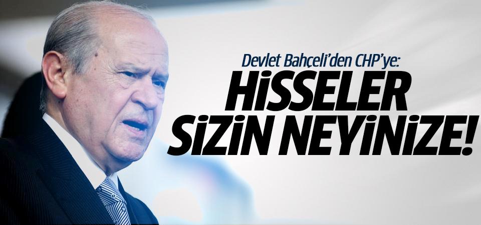 Devlet Bahçeli'den CHP'ye: Hisseler sizin neyinize!