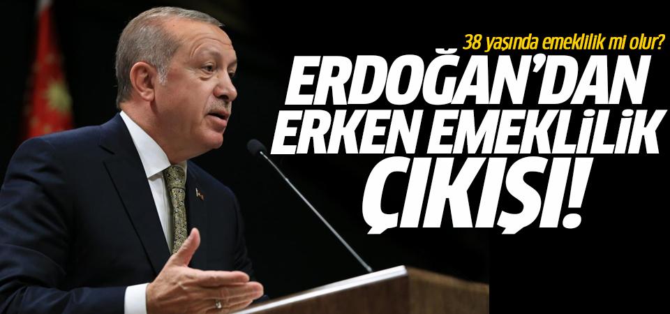 Erdoğan'dan erken emeklilik çıkışı! 38 yaşında emeklilik mi olur?