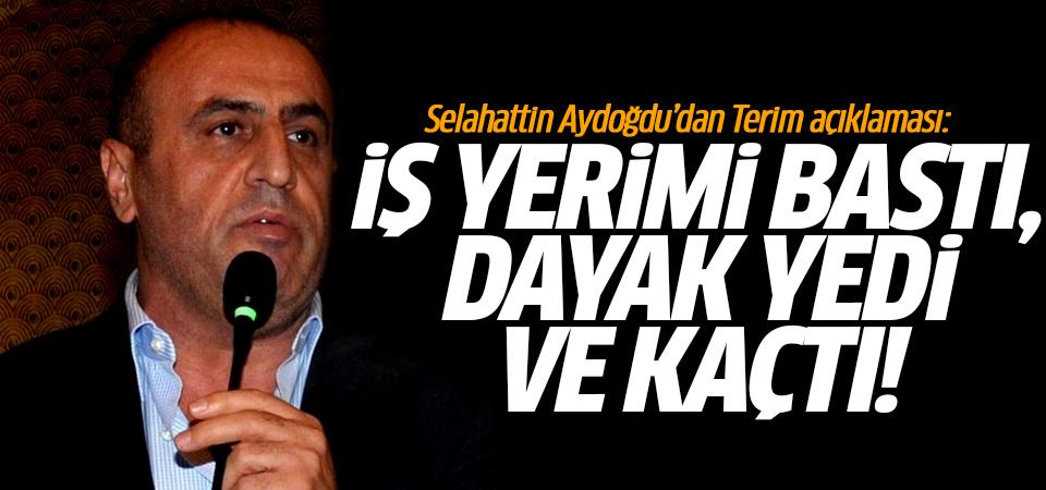 Selahattin Aydoğdu'dan Terim açıklaması: İş yerimi bastı, dayak yedi ve kaçtı!