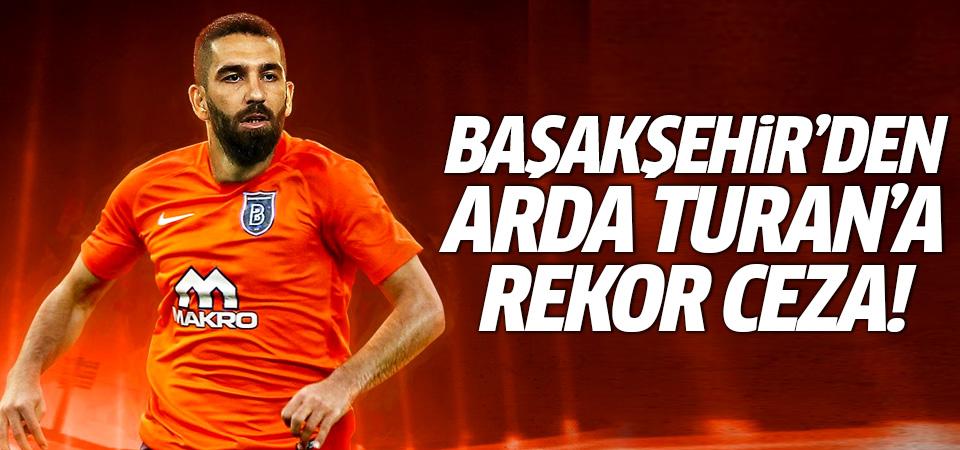 Başakşehir'den Arda Turan'a rekor para cezası! 2,5 milyon TL...