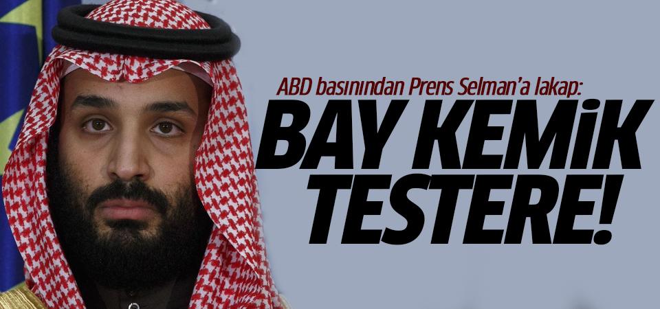 ABD basınından Prens Selman'a lakap: Bay Kemik Testere!