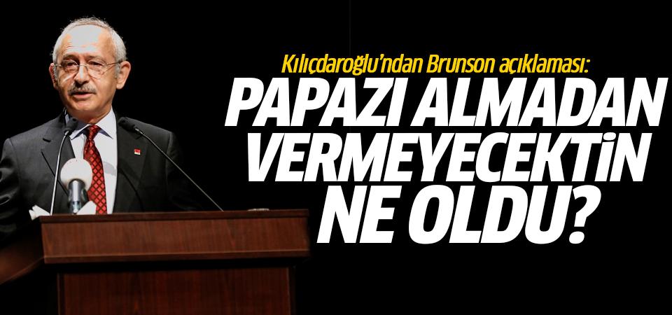 Kılıçdaroğlu'ndan Brunson açıklaması: Papazı almadan vermeyecektin ne oldu?