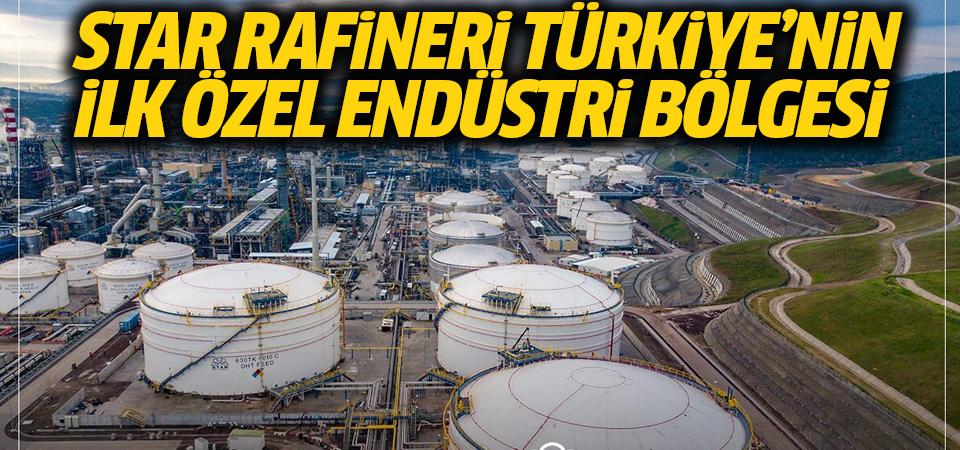 Star Rafinerisi Türkiye'nin ilk özel endüstri bölgesi ilan edildi