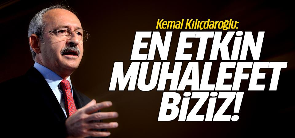 Kemal Kılıçdaroğlu: En etkin muhalefet biziz!